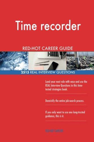 Red Hot Recorder - Time recorder RED-HOT Career Guide; 2513 REAL Interview Questions