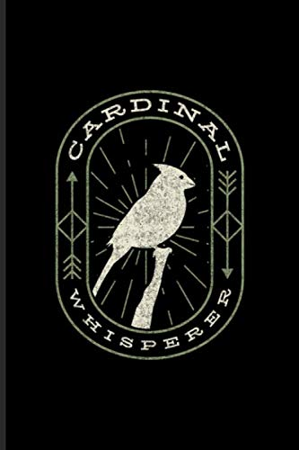 Cardinal Whisperer: Funny Birding Journal   Notebook   Workbook For Birdwatcher & Ornithologist - 6x9 - 100 Graph Paper Pages