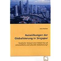 Auswirkungen der Globalisierung in Singapur: Asiatische Antwort einer Global City auf wirtschaftliche und kulturelle Globalisierung?