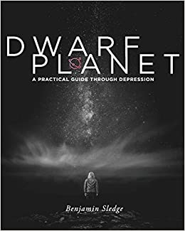 Dwarf Planet: A Practical Guide Through Depression: Benjamin Sledge