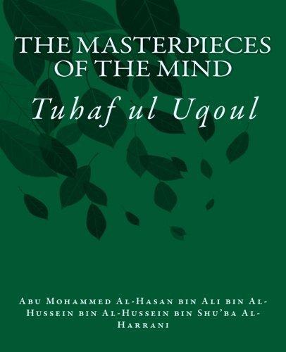 (The Masterpieces of the Mind: Tuhaf ul Uqoul by Abu Mohammed Al-Hasan bin Ali bin Al-Hussein bin S bin Ali bin Al-Hussein bin Shuba Al-Harrani (2014-03-02) )