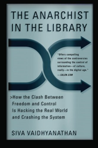 The Anarchist in the Library: How the Clash Between Freedom and Control Is Hacking the Real World and Crashing the Syste
