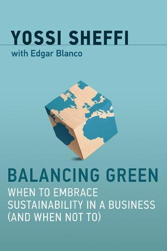 Read Online Balancing Green: When to Embrace Sustainability in a Business (and When Not To) (The MIT Press) pdf