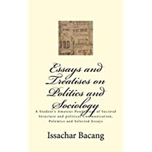 Essays and Treatises concerning Politics,Sociology and Polemics: A Student's Amateur Ponderings of Societal Structure and political Communication, Polemics ... (Writings on Politics and Sociology Book 1)