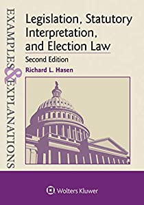 Examples & Explanations for  Legislation, Statutory Interpretation, and Election Law (Examples & Explanations Series)