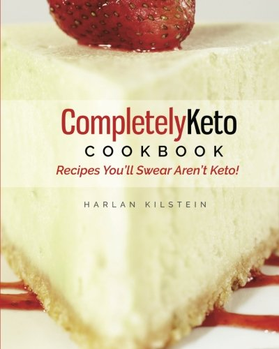 Completely Keto Cookbook: Recipes You'll Swear Aren't Keto! by Dr. Harlan Kilstein