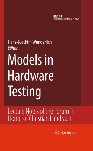 Download Models in Hardware Testing: Lecture Notes of the Forum in Honor of Christian Landrault: 43 (Frontiers in Electronic Testing) Pdf