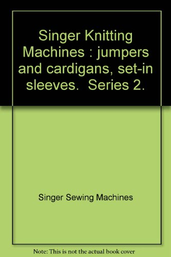 Singer Knitting Machines : jumpers and cardigans, set-in sleeves. Series 2.