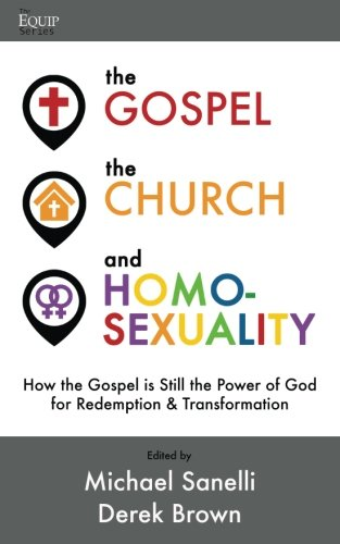 The Gospel, the Church, and Homosexuality: How the Gospel is Still the Power of God for Redemption and Transformation