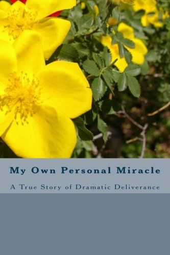 My Own Personal Miracle: A True Story of Dramatic Deliverance PDF