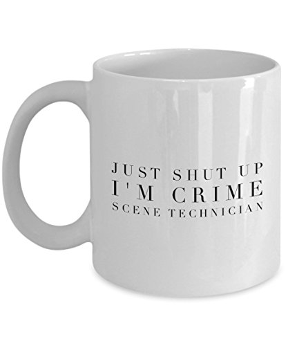 Just Shut Up I'm Crime Scene Technician, 11Oz Coffee Mug Unique Gift Idea for Him, Her, Mom, Dad - Perfect Birthday Gifts for Men or (Mario Wrapping Paper)