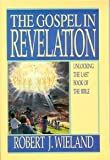 The Gospel in Revelation : Unlocking the Last Book of the Bible