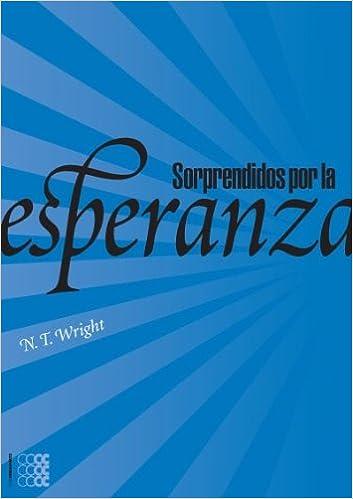Sorprendidos Por La Esperanza Repensando El Cielo La Resurreccion