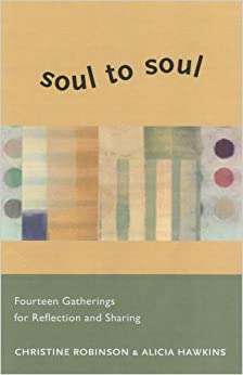 Soul to Soul: Fourteen Gatherings for Reflection and Sharing by Christine Robinson (2011-10-15)