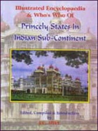Illustrated Encyclopaedia & Who's Who of Princely States In Indian Sub- Continen