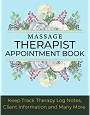 Massage Therapist Appointment Book: Keep Track Therapy Log Notes, Client Information and Many More