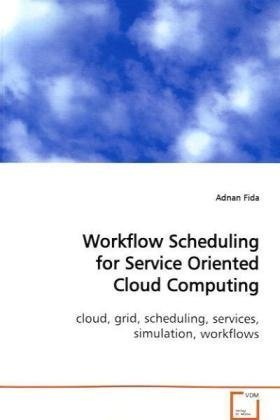 Workflow Scheduling for Service Oriented Cloud Computing: cloud, grid, scheduling, services, simulation, workflows pdf epub