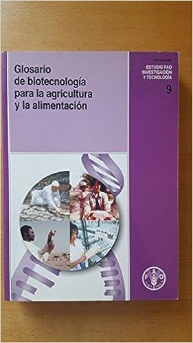 Glosario de Biotecnologia Para La Agricultura y La Alimentacion (Estudios Fao: Investigacion y Tecnologia)