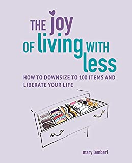 Book Cover: The Joy of Living with Less: How to downsize to 100 items and liberate your life