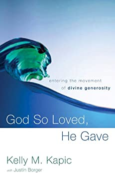 God So Loved, He Gave: Entering the Movement of Divine Generosity by [Kapic, Kelly M.]