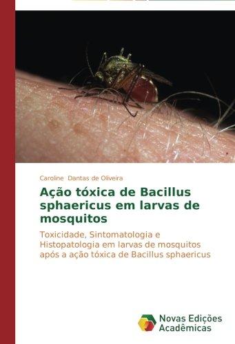 acao-toxica-de-bacillus-sphaericus-em-larvas-de-mosquitos-toxicidade-sintomatologia-e-histopatologia