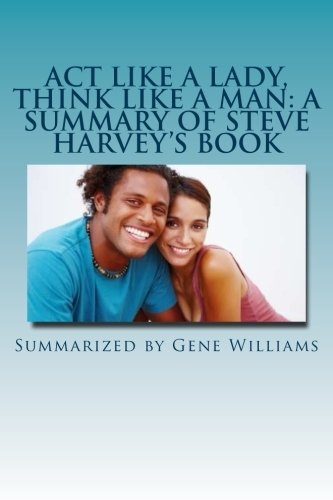 Act Like a Lady, Think Like a Man: A Summary of Steve Harvey's Book: What Men Really Think About Love, Relationships, Intimacy, and Commitment (Act Like A Lady Think Like A Lady)