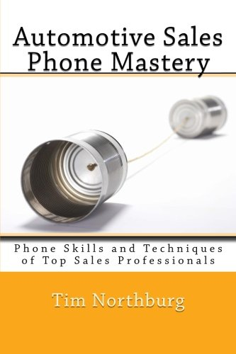 Automotive Sales Phone Mastery: Phone Skills and Techniques of Top Sales Professionals pdf epub