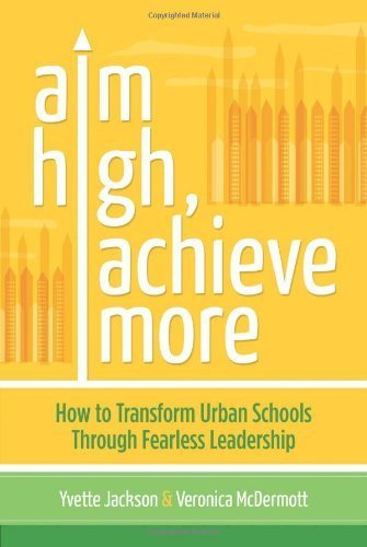 Aim High, Achieve More: How to Transform Urban Schools Through Fearless Leadership by Yvette Jackson, Veronica McDermott (2012) Paperback