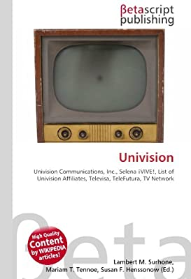 Univision: Univision Communications, Inc., Selena ¡VIVE!, List of Univision Affiliates, Televisa, TeleFutura, TV Network: Amazon.es: Surhone, Lambert M., Timpledon, Miriam T., Marseken, Susan F.: Libros en idiomas extranjeros