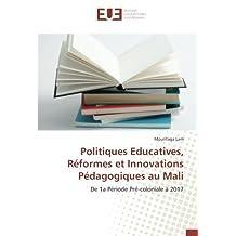 Politiques Educatives, Réformes et Innovations Pédagogiques au Mali: De 1a Période Pré-coloniale à 2017