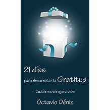 21 días para desarrollar la gratitud: Cuaderno de ejercicios