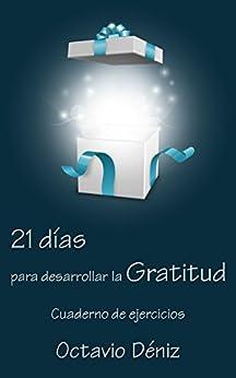 21 días para desarrollar la gratitud: Cuaderno de ejercicios (Spanish Edition) by [Deniz, Octavio]