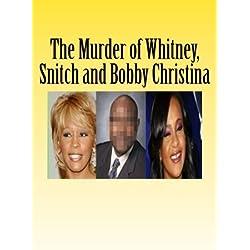 The Murder of Whitney, Snitch and Bobbi Kristina