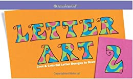 Letter Art 2: Cool And Colorful Letter Designs to Draw (American Girl Library)