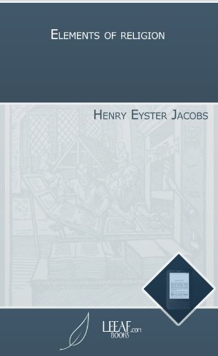 Elements Of Religion By Henry Eyster Jacobs
