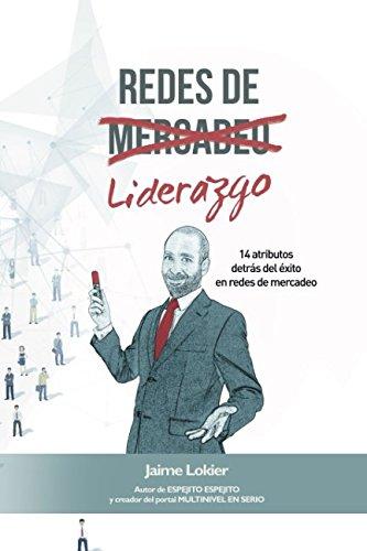 Redes de Liderazgo: 14 atributos detras del exito en redes de mercadeo (Spanish Edition) [Jaime Lokier] (Tapa Blanda)