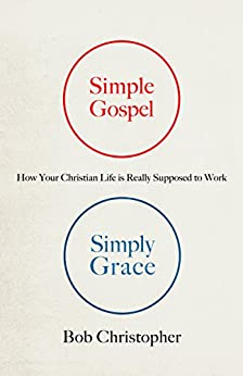 Simple Gospel, Simply Grace by [Christopher, Bob]
