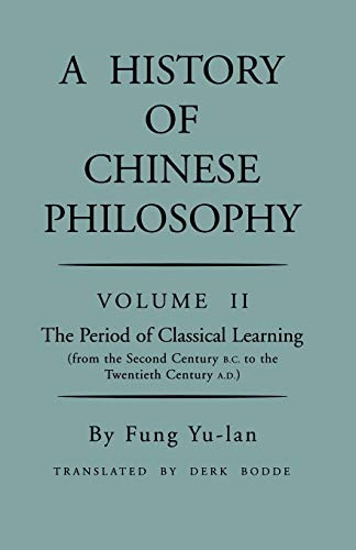 A History of Chinese Philosophy, Vol. 2: The Period of Classical Learning (From the Second Century B.C. to the Twentieth