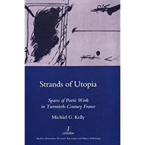 Strands of Utopia: Spaces of Poetic Work in Twentieth Century France (Legenda Main Series) Michael G. Kelly