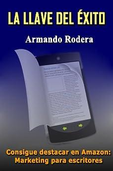 LA LLAVE DEL ÉXITO: Marketing para escritores (Spanish Edition) by [Rodera, Armando]