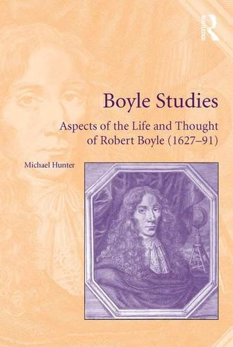 Boyle Studies: Aspects of the Life and Thought of Robert Boyle (1627-91)
