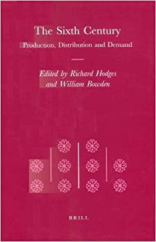 The Sixth Century: Production, Distribution and Demand (Transformation of the Roman World)