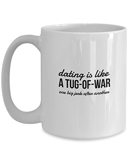 Funny Coffee Cup for Singles - Dating is like a Tug-of-War - One Big Jerk After Another - Ceramic Gift - Jerks Dating