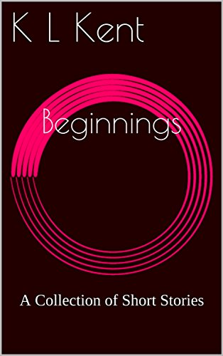 Beginnings: A Collection of Short Stories