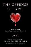 The Offense of Love: <i>Ars Amatoria</i>, <i>Remedia Amoris</i>, and <i>Tristia</i> 2 (Wisconsin Studies in Classics)