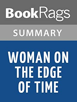 a review of woman on the edge of time by marge piercy Marge piercy's new novel is a strange blend of revolutionary melodrama and utopian science fiction--blatantly flawed, yet persuasive and involving it is the story of an embattled 37-year-old mexican-american woman who has, in the manner analyzed by laing, phyllis chesler, erving goffman and thomas.