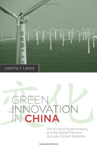 Green Innovation in China: China's Wind Power Industry and the Global Transition to a Low-Carbon Economy (Contemporary Asia in the World)