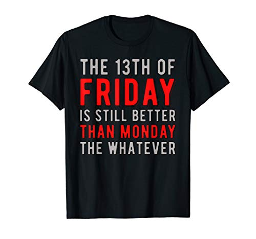 13th Friday Better Than Monday Funny Superstitious Meme T-Shirt