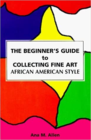 Book The Beginner's Guide to Collecting Fine Art, African American Style by Ana M. Allen (1998-01-03)