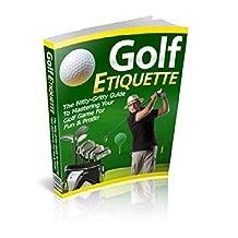 Golf Etiquette: Le guide pour maîtriser votre jeu de golf pour le plaisir et le profit ! (French Edition)